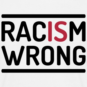 Racism is wrong T-Shirts - Männer T-Shirt