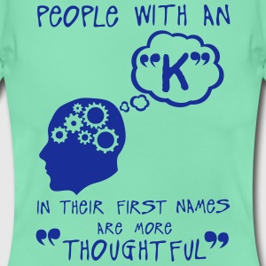 k thoughtful letter first names citation T-Shirts - Women's T-Shirt