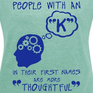 k thoughtful letter first names citation T-Shirts - Women's T-shirt with rolled up sleeves