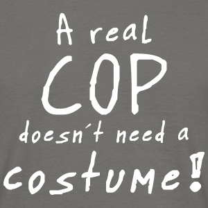 a real cop doesn´t need a costume T-Shirts - Männer T-Shirt