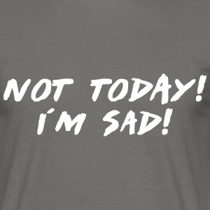 not today i´m sad T-Shirts - Männer T-Shirt