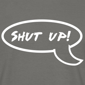 shut up T-Shirts - Männer T-Shirt