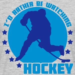 I'd Rather Be Watching Hockey T-Shirts - Men's T-Shirt