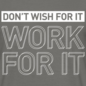 DON'T WISH FOR IT – Gym training t-shirt - Men's T-Shirt