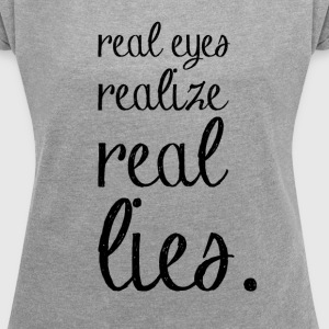 real eyes realize .. lies T-Shirts - Frauen T-Shirt mit gerollten Ärmeln