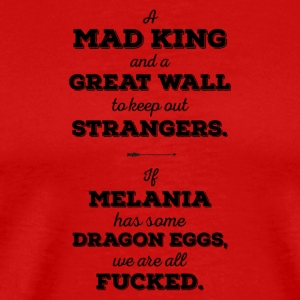 Mad King, Great Wall, Dragon Eggs, Melania, Trump - Männer Premium T-Shirt