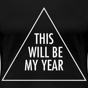 This Will Be My Year T-shirts - Dame premium T-shirt