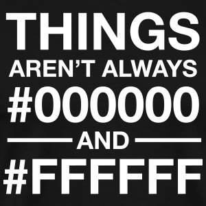 Things Aren't  Always #000000 And #FFFFFF Tee shirts - T-shirt Premium Homme