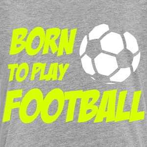 Born To Play Football T-shirts - Premium-T-shirt barn