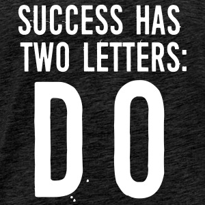 Success has 2 Letters: DO T-Shirts - Men's Premium T-Shirt