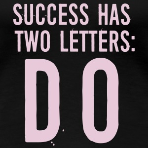 Success has 2 Letters: DO T-shirts - Vrouwen Premium T-shirt