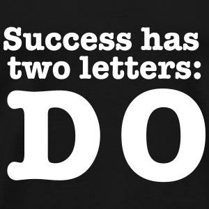 Success has 2 Letters: DO T-shirts - Mannen Premium T-shirt