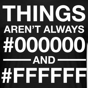 Things Aren't  Always #000000 And #FFFFFF T-skjorter - T-skjorte for menn