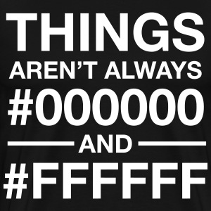 Things Aren't  Always #000000 And #FFFFFF T-shirts - Herre premium T-shirt