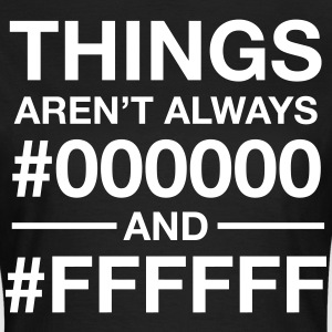 Things Aren't  Always #000000 And #FFFFFF T-Shirts - Women's T-Shirt