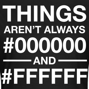 Things Aren't  Always #000000 And #FFFFFF T-Shirts - Frauen T-Shirt