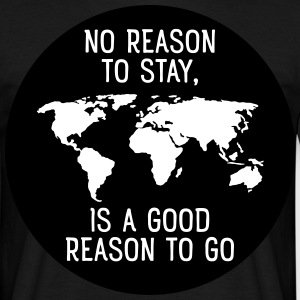 No Reason To Stay, Is A Good Reason To Go T-shirts - Mannen T-shirt