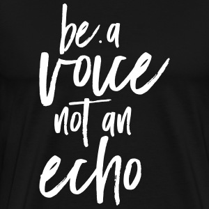 Be A Voice Not An Echo Koszulki - Koszulka męska Premium