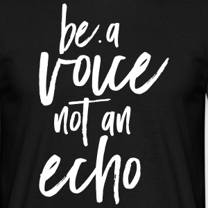 Be A Voice Not An Echo T-skjorter - T-skjorte for menn