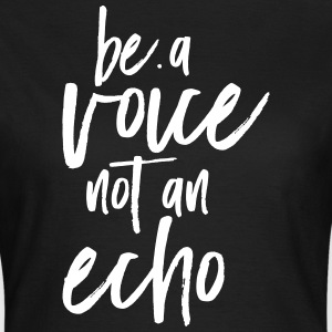 Be A Voice Not An Echo T-Shirts - Frauen T-Shirt