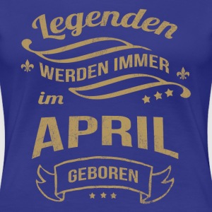 Legenden werden im April geboren T-Shirts - Frauen Premium T-Shirt