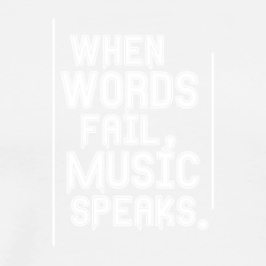 Words Fail - Music Speaks - Männer Premium T-Shirt