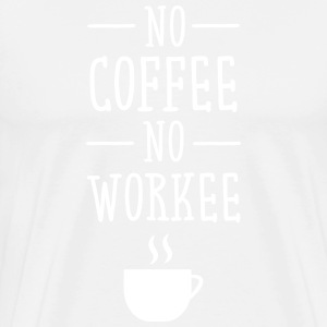 No Coffee No Workee T-Shirts - Men's Premium T-Shirt