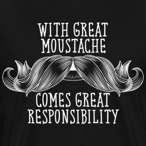 With Great Moustache Comes Great Responsibility T-Shirts - Männer Premium T-Shirt