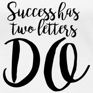 Funny Quotes: Success has 2 Letters - DO T-Shirts - Frauen Premium T-Shirt