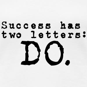 Funny Quotes: Success has 2 Letters - DO T-shirts - Vrouwen Premium T-shirt