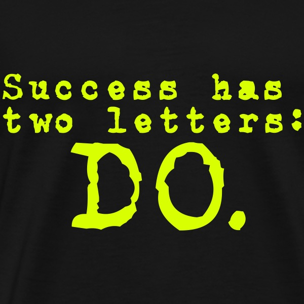 Funny Quotes: Success has 2 Letters - DO T-shirts - Mannen Premium T-shirt