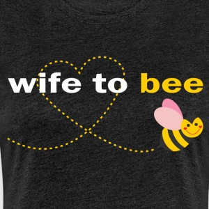 Wife To Bee T-Shirts - Women's Premium T-Shirt
