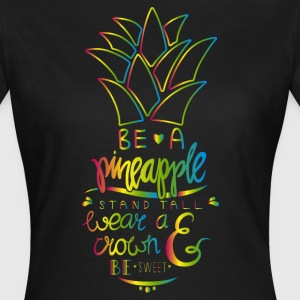 Be A Pineapple T-Shirts - Frauen T-Shirt