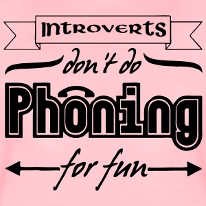 Introverts & Phoning - Frauen Premium T-Shirt