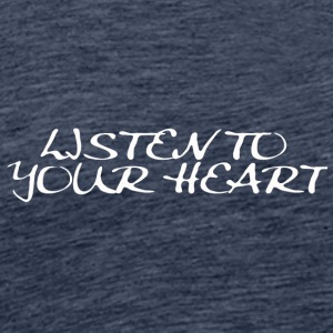 listen to your heart - Männer Premium T-Shirt