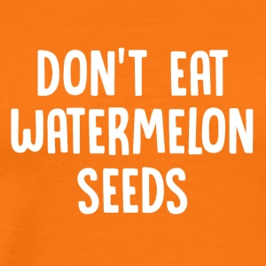 ++Don't eat watermelon seeds++ - Männer Premium T-Shirt