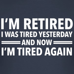 I'm Retired - I Was Tired Yesterday... T-Shirts - Männer Slim Fit T-Shirt