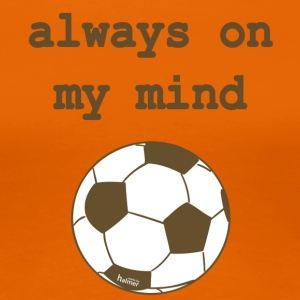 TShirt Damen: Fußball - Always on my mind - Frauen Premium T-Shirt