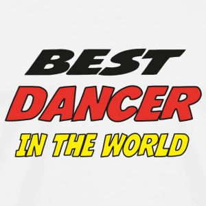 Best dancer in the world T-Shirts - Men's Premium T-Shirt