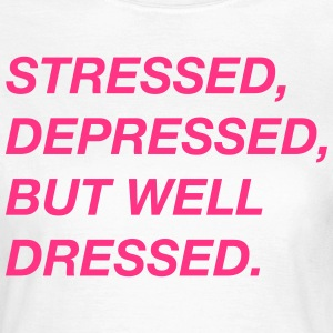 T-Shirt Stressed, Depressed, but well dressed - Frauen T-Shirt
