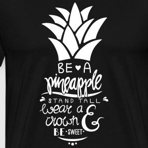 Be A Pineapple T-Shirts - Männer Premium T-Shirt