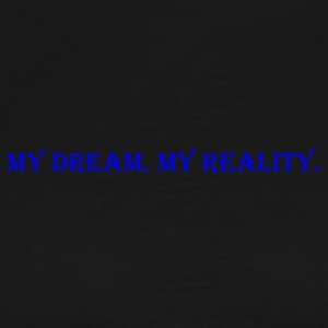 My Dream. My Reality. - Men's Premium T-Shirt