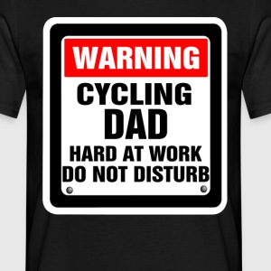 Warning Cycling Dad Hard At Work Do Not Disturb T-Shirts - Men's T-Shirt