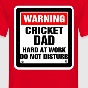 Warning Cricket Dad Hard At Work Do Not Disturb T-Shirts - Men's T-Shirt
