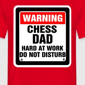 Warning Chess Dad Hard At Work Do Not Disturb T-Shirts - Men's T-Shirt