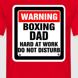 Warning Boxing Dad Hard At Work Do Not Disturb T-Shirts - Men's T-Shirt