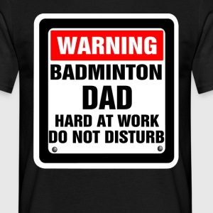 Warning Badminton Dad Hard At Work Do Not Disturb T-Shirts - Men's T-Shirt