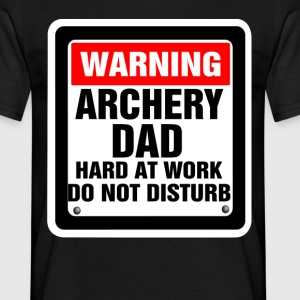 Warning Archery Dad Hard At Work Do Not Disturb T-Shirts - Men's T-Shirt
