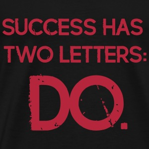 Funny Quotes: Success has 2 Letters - DO T-Shirts - Männer Premium T-Shirt