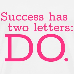 Success has 2 Letters: DO T-Shirts - Männer Premium T-Shirt